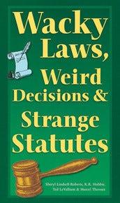 Wacky Laws, Weird Decisions, & Strange Statutes