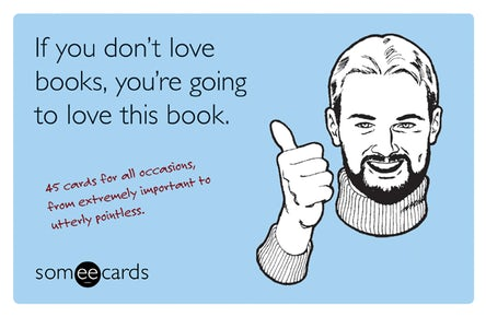 If You Don't Love Books, You're Going to Love This Book (someecards)