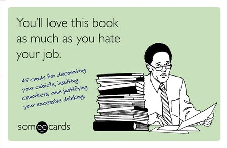 You'll Love This Book as Much as You Hate Your Job (someecards)