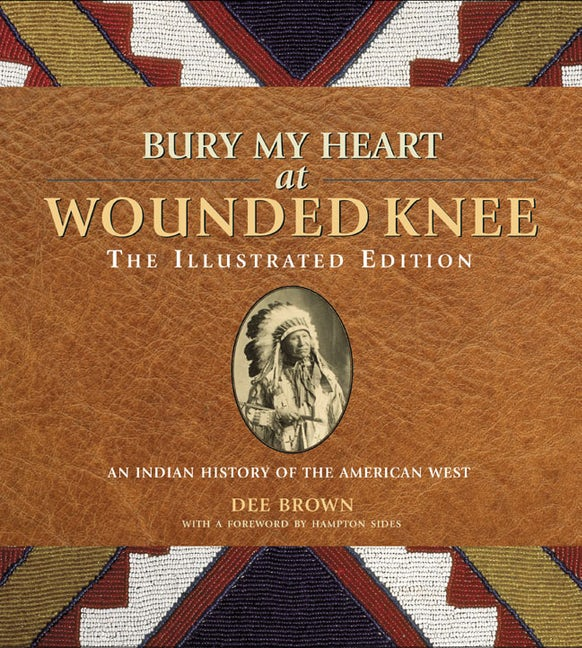 Bury My Heart at Wounded Knee: The Illustrated Edition