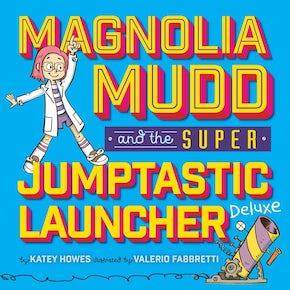 Magnolia Mudd and the Super Jumptastic Launcher Deluxe