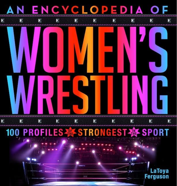 An Encyclopedia of Women's Wrestling
