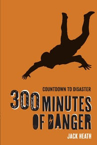 300 Minutes of Danger (Countdown to Disaster 1)
