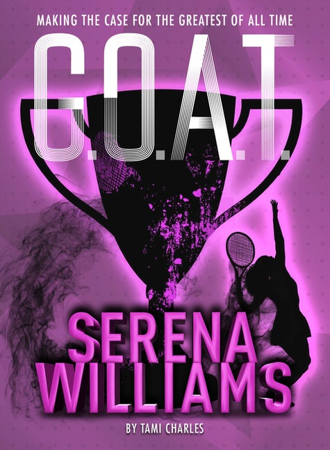 G.O.A.T. - Serena Williams