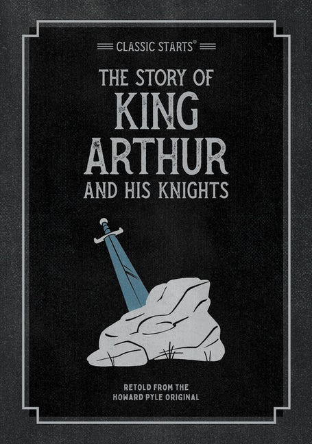 Classic Starts®: The Story of King Arthur & His Knights