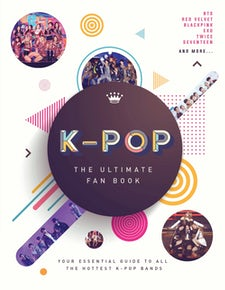 K-Pop: The Ultimate Fan Book