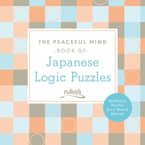 The Peaceful Mind Book of Japanese Logic Puzzles