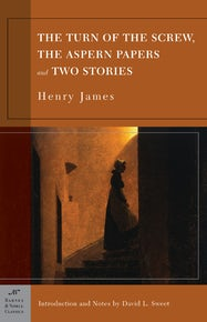 The Turn of the Screw, The Aspern Papers and Two Stories (Barnes & Noble Classics Series)