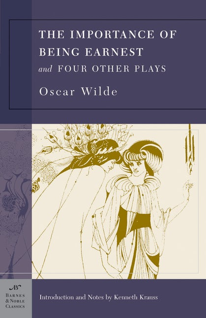 The Importance of Being Earnest and Four Other Plays (Barnes & Noble Classics Series)