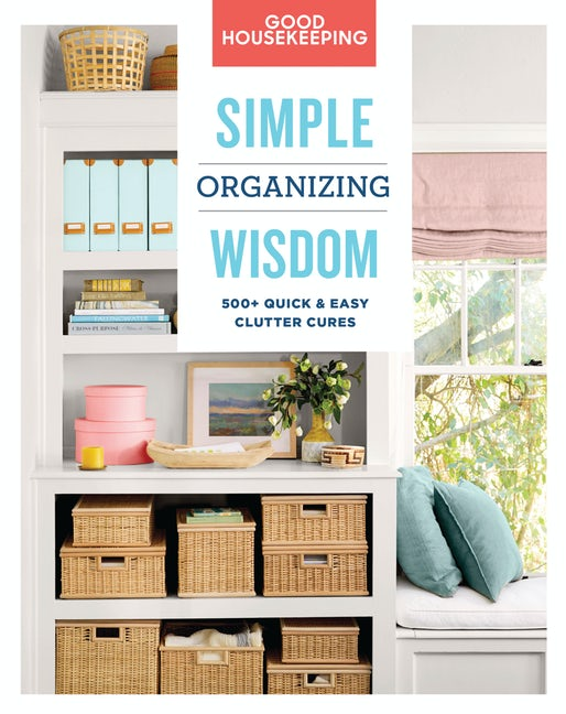 Good Housekeeping Simple Organizing Wisdom