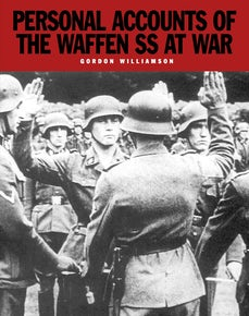 Personal Accounts of the Waffen SS at War