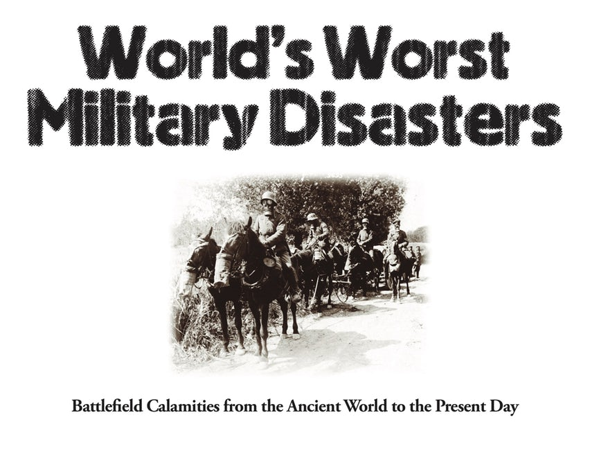 World's Worst Military Disasters