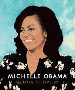 Michelle Obama: Quotes to Live By