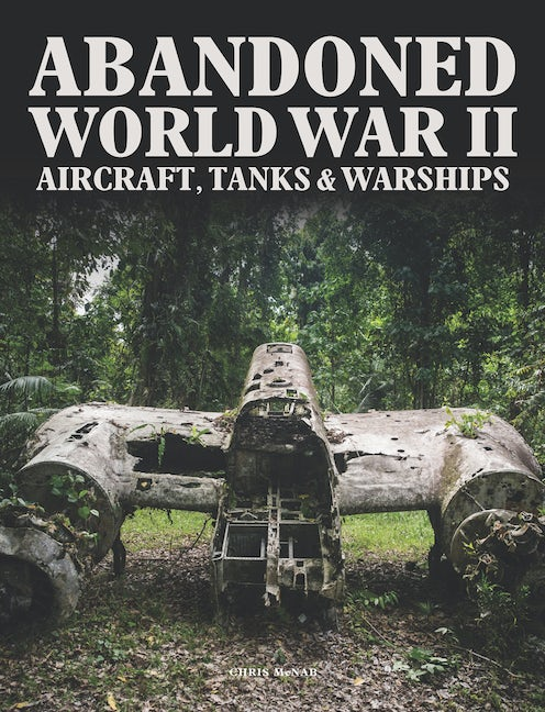 Abandoned World War II Aircraft, Tanks & Warships