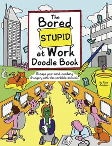 The Bored Stupid at Work Doodle Book