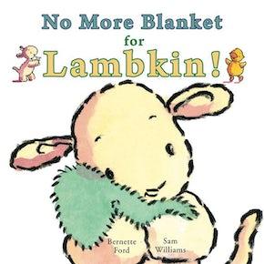 No More Blanket for Lambkin!
