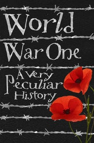 World War One: A Very Peculiar History™