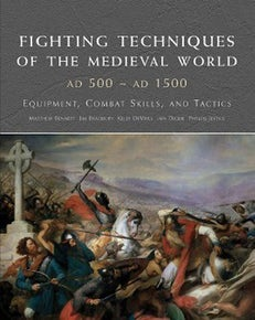 Fighting Techniques of the Medieval World AD 500 - AD 1500