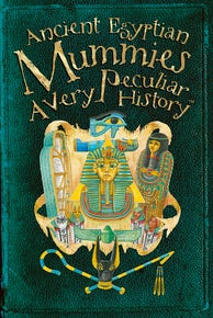 Ancient Egyptian Mummies: A Very Peculiar History™