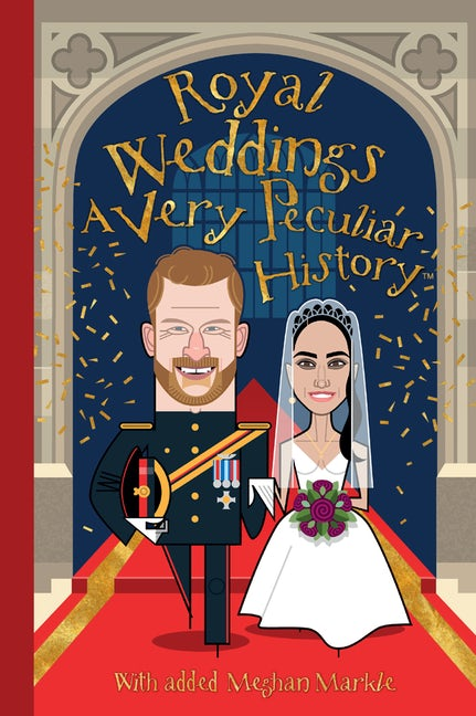 Royal Weddings: A Very Peculiar History™