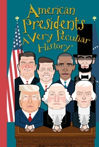 American Presidents: A Very Peculiar History™