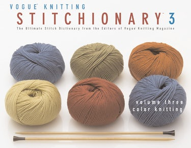 The Vogue® Knitting Stitchionary™ Volume Three: Color Knitting